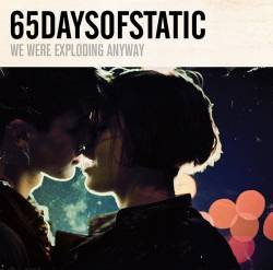65 Days Of Static : We Were Exploding Anyway