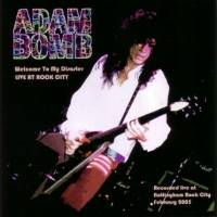 Adam Bomb : Welcome to My Disaster - Live at Rock City