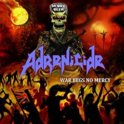 Adrenicide : War Begs No Mercy