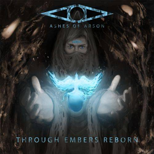 Ashes Of Arson : Through Embers Reborn