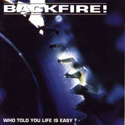Backfire (NL) : Who Told You Life Is Easy