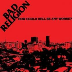 Bad Religion : How Could Hell Be Any Worse?