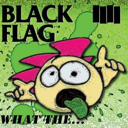 Black Flag : What the...