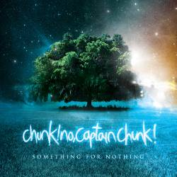Chunk No Captain Chunk : Something for Nothing