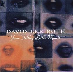 David Lee Roth : Your Filthy Little Mouth