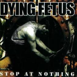 Dying Fetus : Stop at Nothing