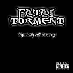Fatal Torment : The Oath of Atrocity
