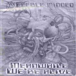 Feeble Minded : Meanwhile We're Alive