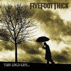 Five Foot Thick : This Cold Life...