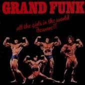 Grand Funk Railroad : All the Girls in the World Beware !!!