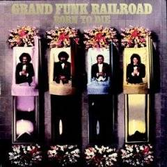 Grand Funk Railroad : Born to Die