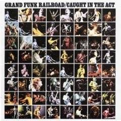 Grand Funk Railroad : Caught in the Act