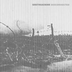 Greymachine : Disconnected