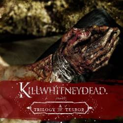 Killwhitneydead : A Trilogy Of Terror