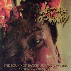 Last Days Of Humanity : The Sound of Rancid Juice Sloshing Around Your Coffin