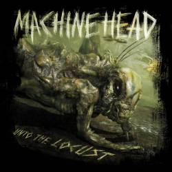 Machine Head (USA) : Unto the Locust