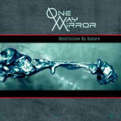 One-Way Mirror : Destructive by Nature