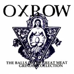 Oxbow : The Balls in the Great Meat Grinder Collection