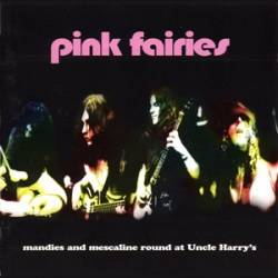 Pink Fairies : Mandies and Mescaline Round at Uncle Harry's