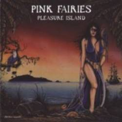Pink Fairies : Pleasure Island