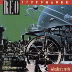 REO Speedwagon : Wheels Are Turnin'