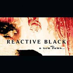 Reactive Black : A New Dawn...