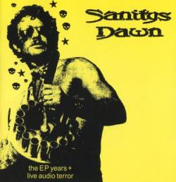 Sanitys Dawn : The EP Years + Live Audio Terror