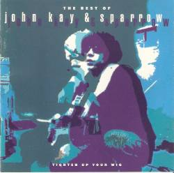 Steppenwolf : The Best Of John Kay & Sparrow - Tighten Up Your Wig