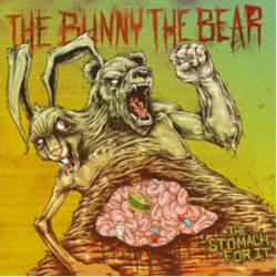 The Bunny The Bear : The Stomach for It