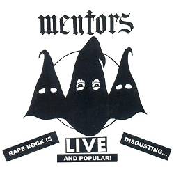 The Mentors : Live Rape Rock Is Disgusting...and Popular!