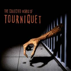Tourniquet : The Collected Works of Tourniquet