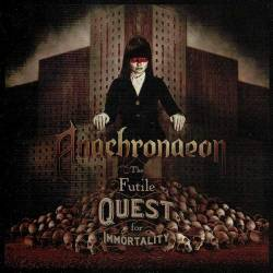Anachronaeon : The Futile Quest for Immortality