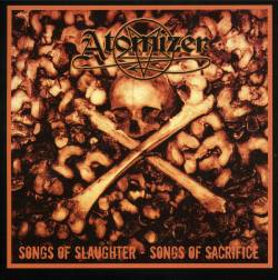 Atomizer (AUS) : Songs of Slaughter, Songs of Sacrifice