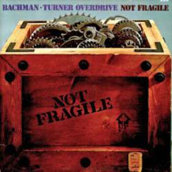 Bachman Turner Overdrive : Not Fragile