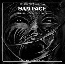 Bad Face : Opening Years 2006 2004