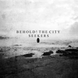 Behold The City : Seekers