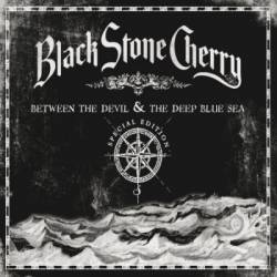 Black Stone Cherry : Between the Devil and the Deep Blue Sea