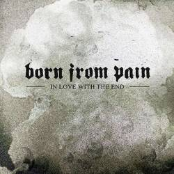 Born From Pain : In Love with the End