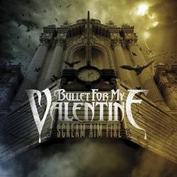 Bullet For My Valentine : Scream Aim Fire