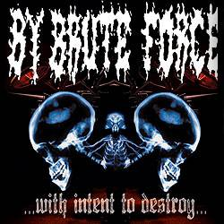 By Brute Force : With Intent to Destroy