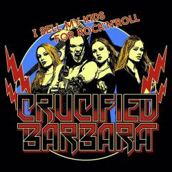 Crucified Barbara : I Sell My Kids for Rock 'n' Roll