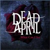 Dead By April : What Can I Say