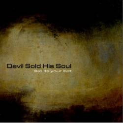 Devil Sold His Soul : Like It's Your Last