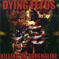 Dying Fetus : Killing on Adrenaline