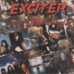 Exciter (CAN) : Better Live Than Dead