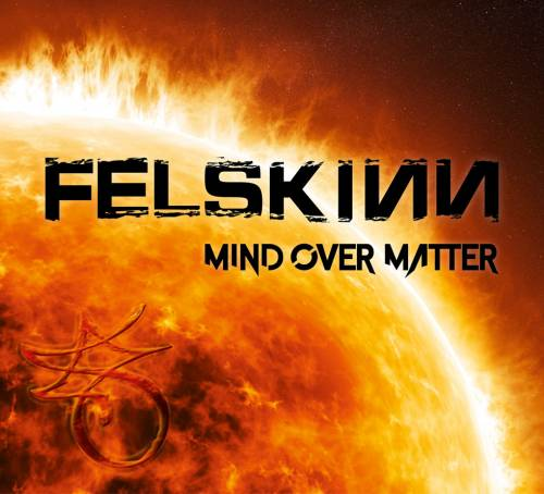 Felskinn : Mind Over Matter