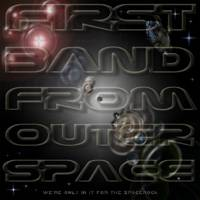 First Band From Outer Space : We Are Only in It for the Space Rock
