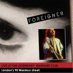 Foreigner : Live at the Legendary Marquee Club