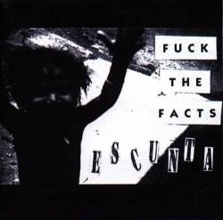 Fuck The Facts : Escunta