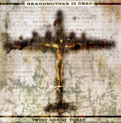 Grandmother Is Dead : Trust Christ Today